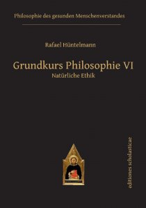 Grundkurs Philosophie VI Natürliche Ethik