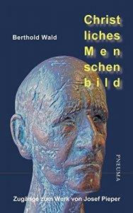 Christliches Menschenbild - Zugänge zum Werk von Josef Pieper