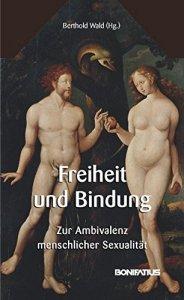 Freiheit und Bindung - Zur Ambivalenz menschlicher Sexualität