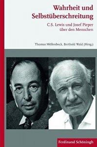 Wahrheit und Selbstüberschreitung. C.S. Lewis und Josef Pieper über den Menschen