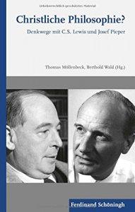 Christliche Philosophie? Denkwege mit C.S. Lewis und Josef Pieper