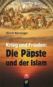 Krieg und Frieden - Die Päpste und der Islam
