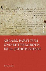 Ablass, Papsttum und Bettelorden im 13. Jahrhundert