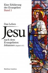 Das Leben Jesu nach dem Evangelisten Johannes (Kapitel 1-17)