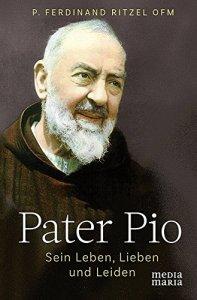 Pater Pio - Sein Leben, Lieben und Leiden