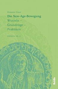 Die New Age Bewegung - Wurzeln, Grundzüge, Praktiken