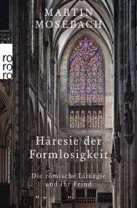 Häresie der Formlosigkeit Die römische Liturgie und ihr Feind