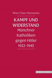 Kampf und Widerstand Münchner Katholiken gegen Hitler 1922-1945