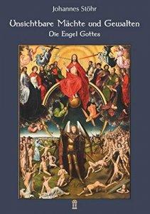 Unsichtbare Mächte und Gewalten - Die Engel Gottes