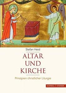 Altar und Kirche Prinzipien christlicher Liturgie