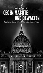 Gegen Mächte und Gewalten - Die alten und neuen Feinde der katholischen Kirche