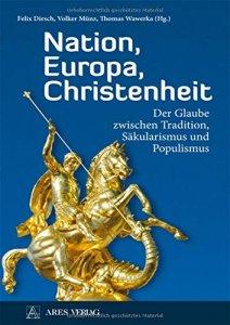 Nation Europa Christenheit - Der Glaube zwischen Tradition, Säkularismus und Populismus