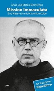 Mission Immaculata - Eine Pilgerreise mit Maximilian Kolbe