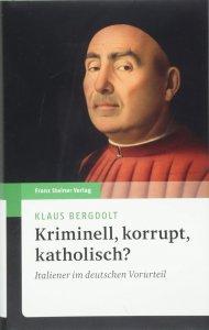Kriminell, korrupt, katholisch? Italiener im deutschen Vorurteil