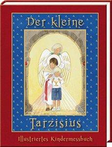 Der kleine Tarzisius Illustriertes Messbuch für Kinder für die außerordentliche Form des römischen Ritus
