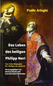 Das Leben des heiligen Philipp Neri - Eine frühe Biographie des Heiligen neu entdeckt