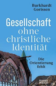 Gesellschaft ohne christliche Identität - Die Orientierung fehlt