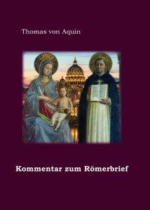 Des heiligen Thomas von Aquin Kommentar zum Römerbrief