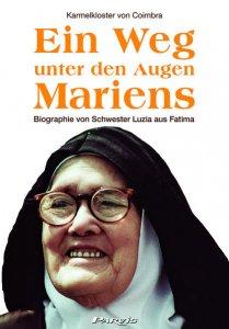 Ein Weg unter den Augen Mariens - Biographie von Schwester Luzia aus Fatima