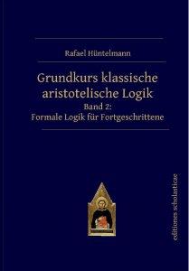 Grundkurs klassische aristotelische Logik - Formale Logik für Fortgeschrittene