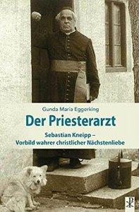 Der Priesterarzt - Sebastian Kneipp Vorbild wahrer christlicher Nächstenliebe