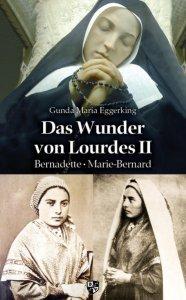 Das Wunder von Lourdes - Band II Bernadette  Marie-Bernard