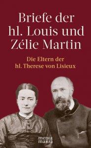 Briefe der hl. Louis und Zélie Martin (1863-1888)
