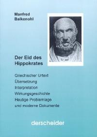 Der Eid des Hippokrates. Griechischer Urtext, Übersetzung, Interpretation, Wirkungsgeschichte, Heutige Problemlage und moderne Dokumente