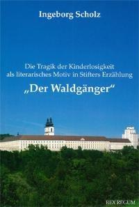 Die Tragik der Kinderlosigkeit als literarisches Motiv in Stifters Erzählung Der Waldgänger