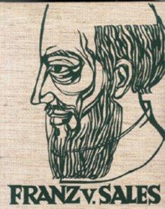 Franz von Sales Leben - Lehre - Werk