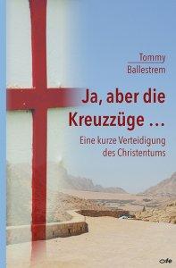 Ja aber die Kreuzzüge ... Eine kurze Verteidigung des Christentums