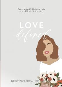 LOVE DEFINED. Gottes Vision für bleibende Liebe und erfüllende Beziehungen.