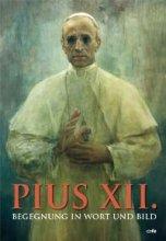 Papst Pius XII. Begegnung in Wort und Bild