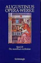 Opera - De moribus ecclesiae catholicae et de moribus manichaeorum