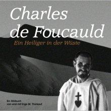 Charles de Foucauld - Ein Heiliger in der Wüste - Hörbuch