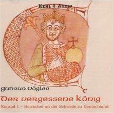 Der vergessene König - Konrad I. Herrscher an der Schwelle zu Deutschland - Hörbuch