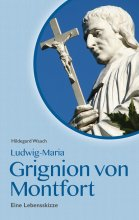 Ludwig Maria Grignion von Montfort - Eine Lebensskizze
