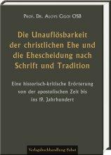 Die Unauflösbarkeit der christlichen Ehe und die Ehescheidung nach Schrift und Tradition