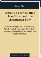 Absolute oder relative Unauflösbarkeit der christlichen Ehe?