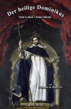 Der heilige Dominikus Sein Leben, seine Ideale