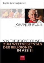 Johannes Paul II. Sein theologischer Weg zum Weltgebetstag der Religionen in Assisi