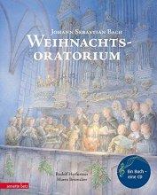 Weihnachtsoratorium - Eine Geschichte zum Chorwerk Teil I – III - Musikalisches Bilderbuch mit CD