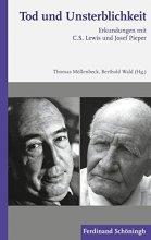 Tod und Unsterblichkeit. Erkundungen mit C.S. Lewis und Josef Pieper