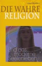Die wahre Religion und das moderne Seelenleben