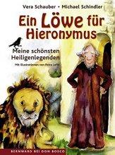 Ein Löwe für Hieronymus - Meine schönsten Heiligenlegenden