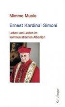 Ernest Kardinal Simoni Leben und Leiden im kommunistischen Albanien
