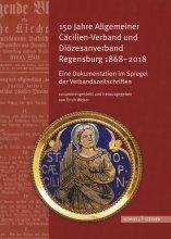 150 Jahre Allgemeiner Cäcilien-Verband und Diözesanverband Regensburg 1868-2018