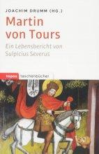 Martin von Tours - Ein Lebensbericht von Sulpicius Severus