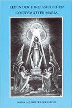 Leben der jungfräulichen Gottesmutter Maria Band I