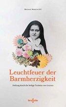 Leuchtfeuer der Barmherzigkeit - Heilung durch die heilige Therese von Lisieux